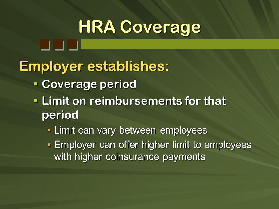 HRA Coverage Employer establishes: Coverage period Coverage period Limit on reimbursements for that period Limit on reimbursements for that period Lim
