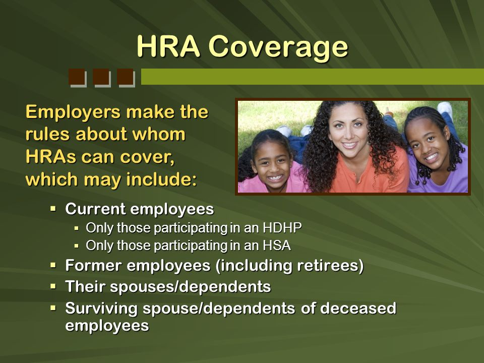 HRA Coverage Current employees Current employees Only those participating in an HDHP Only those participating in an HDHP Only those participating in a