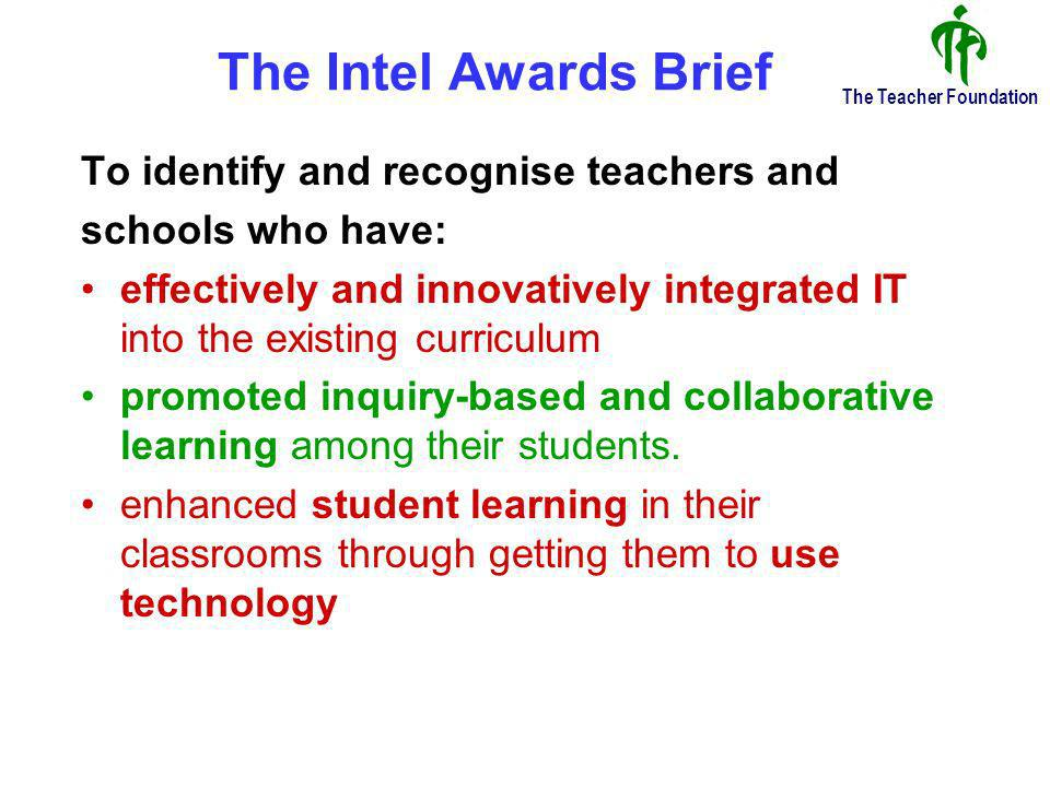 The Teacher Foundation The Teacher Awards: TTFs 3-Tier Evaluation Strategy Intels Criteria Documentation TTFs 9 Criteria Telephonic Interviews Classroom Observation 650 Teachers 109 Teachers 40 Teachers