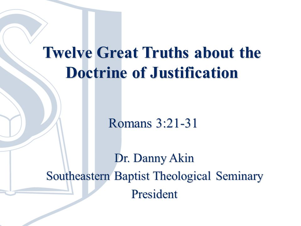 Twelve Great Truths about the Doctrine of Justification Dr.