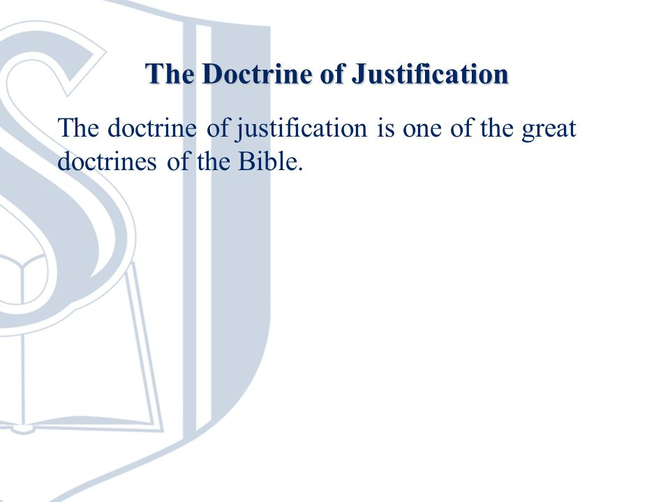 The doctrine of justification is one of the great doctrines of the Bible. The Doctrine of Justification