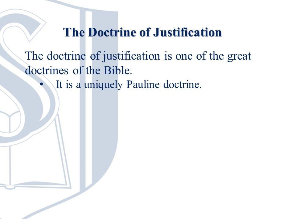 The doctrine of justification is one of the great doctrines of the Bible. It is a uniquely Pauline doctrine. The Doctrine of Justification
