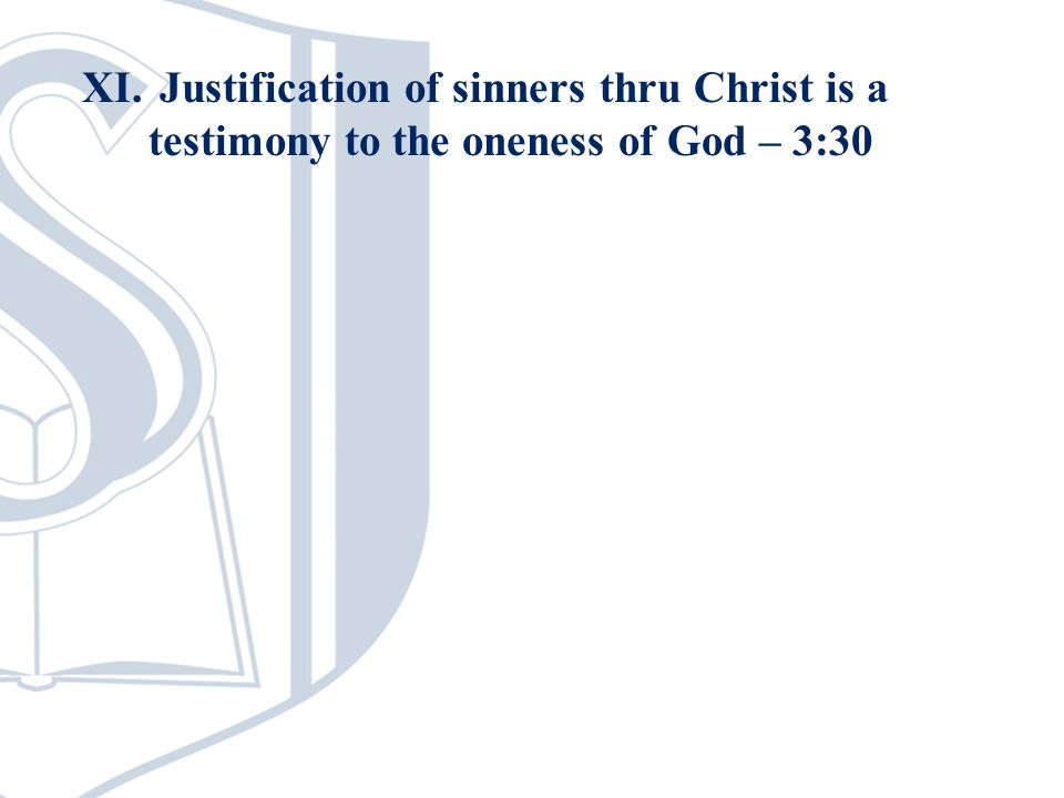 XI. Justification of sinners thru Christ is a testimony to the oneness of God – 3:30