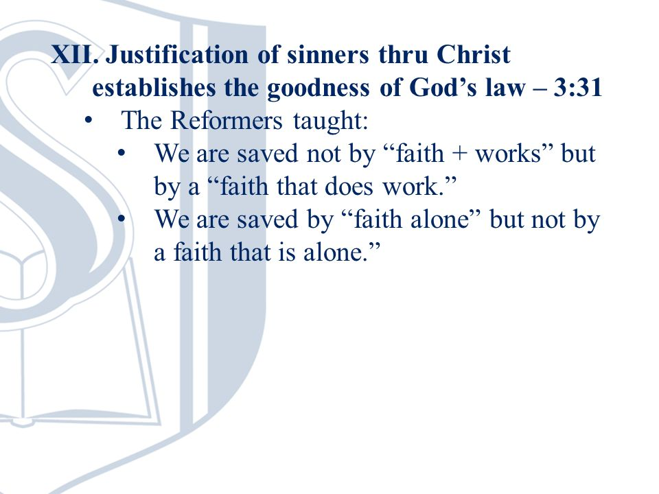 The Reformers taught: We are saved not by faith + works but by a faith that does work.