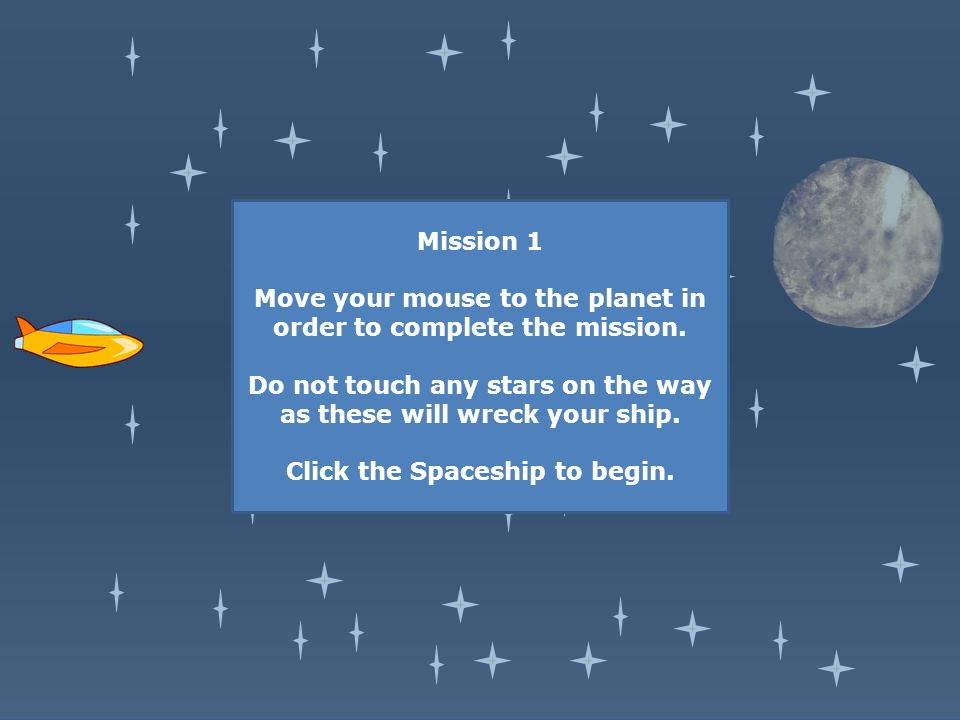 Mission 1 Move your mouse to the planet in order to complete the mission.