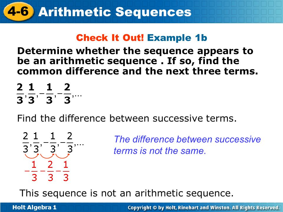 Holt Algebra 1 4-6 Arithmetic Sequences Check It Out! Example 1b Determine whether the sequence appears to be an arithmetic sequence. If so, find the