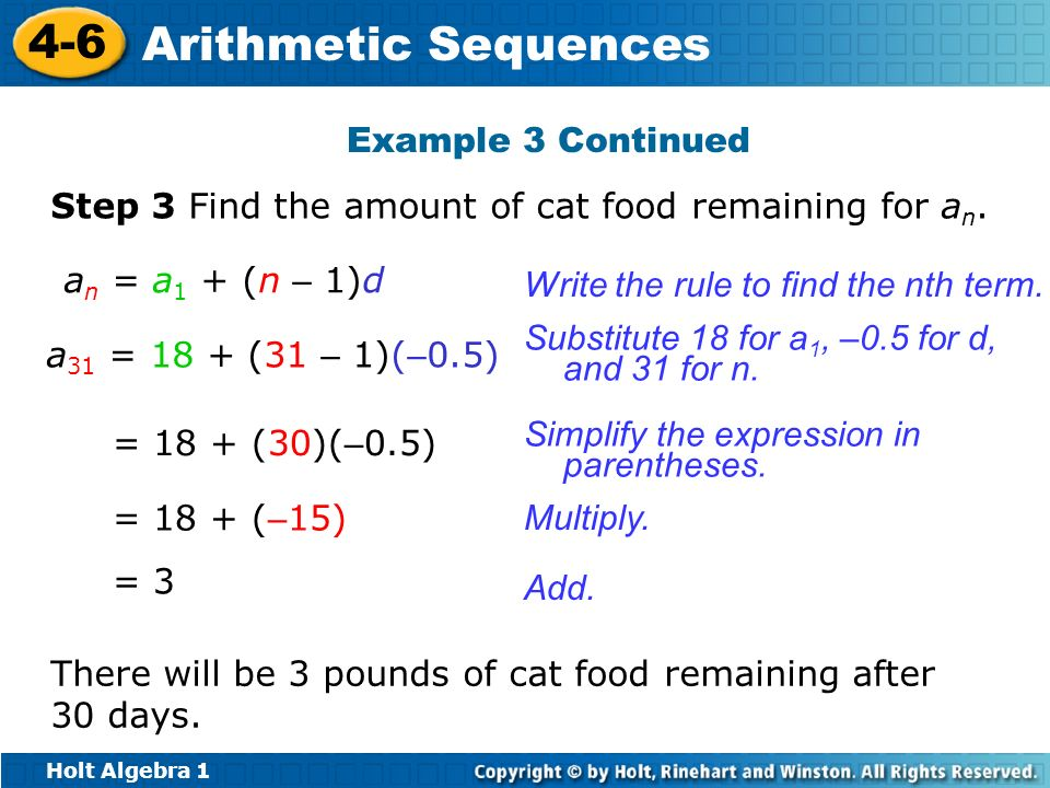Holt Algebra 1 4-6 Arithmetic Sequences Example 3 Continued Step 3 Find the amount of cat food remaining for a n. There will be 3 pounds of cat food r