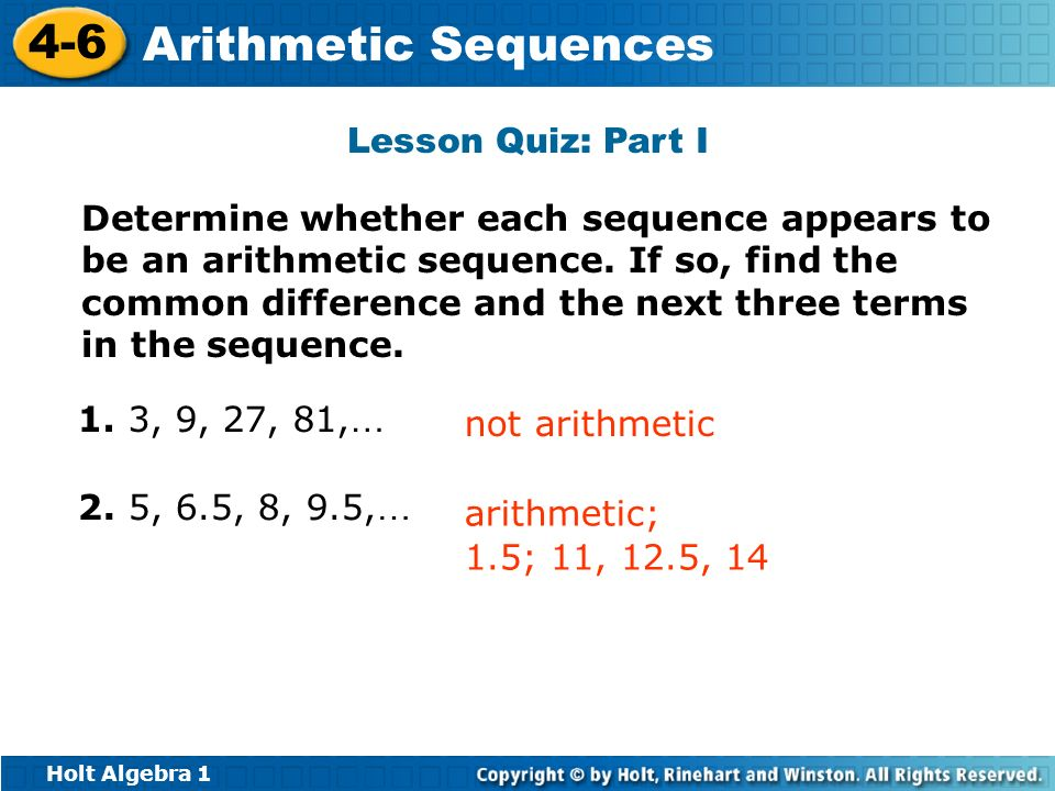 Holt Algebra 1 4-6 Arithmetic Sequences Lesson Quiz: Part I Determine whether each sequence appears to be an arithmetic sequence. If so, find the comm