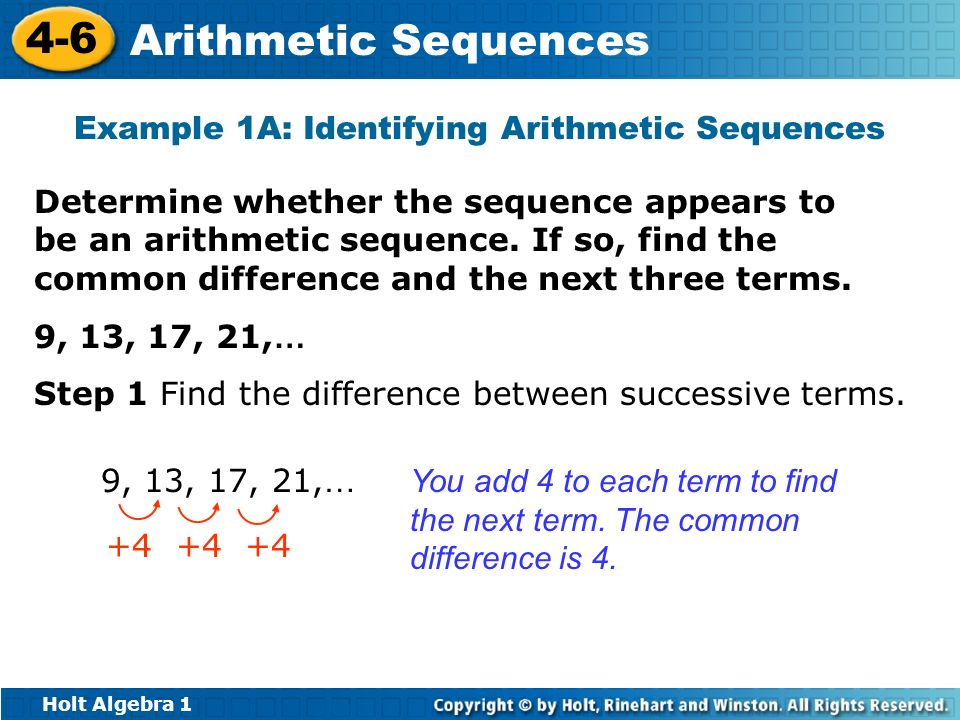 Holt Algebra 1 4-6 Arithmetic Sequences The pattern in the table shows that to find the nth term, add the first term to the product of (n – 1) and the common difference.