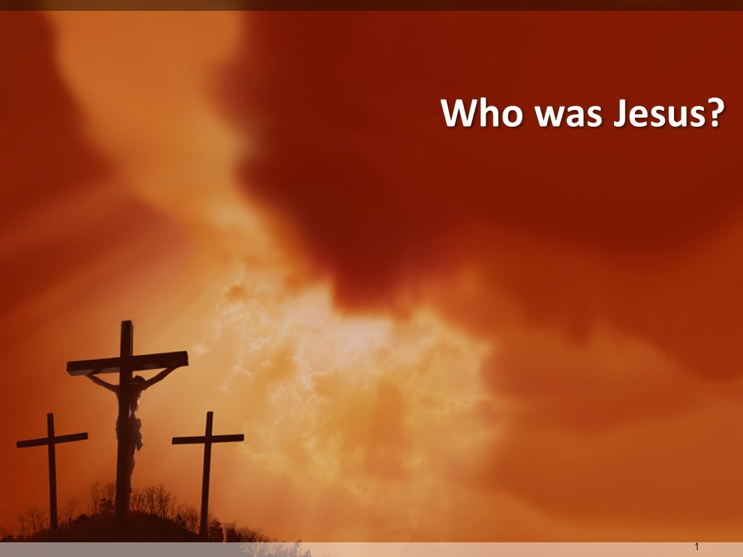 1 Who was Jesus?