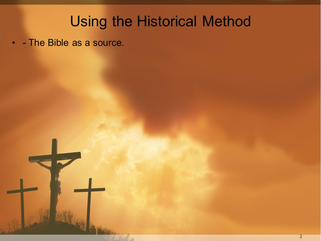 2 Using the Historical Method - The Bible as a source.