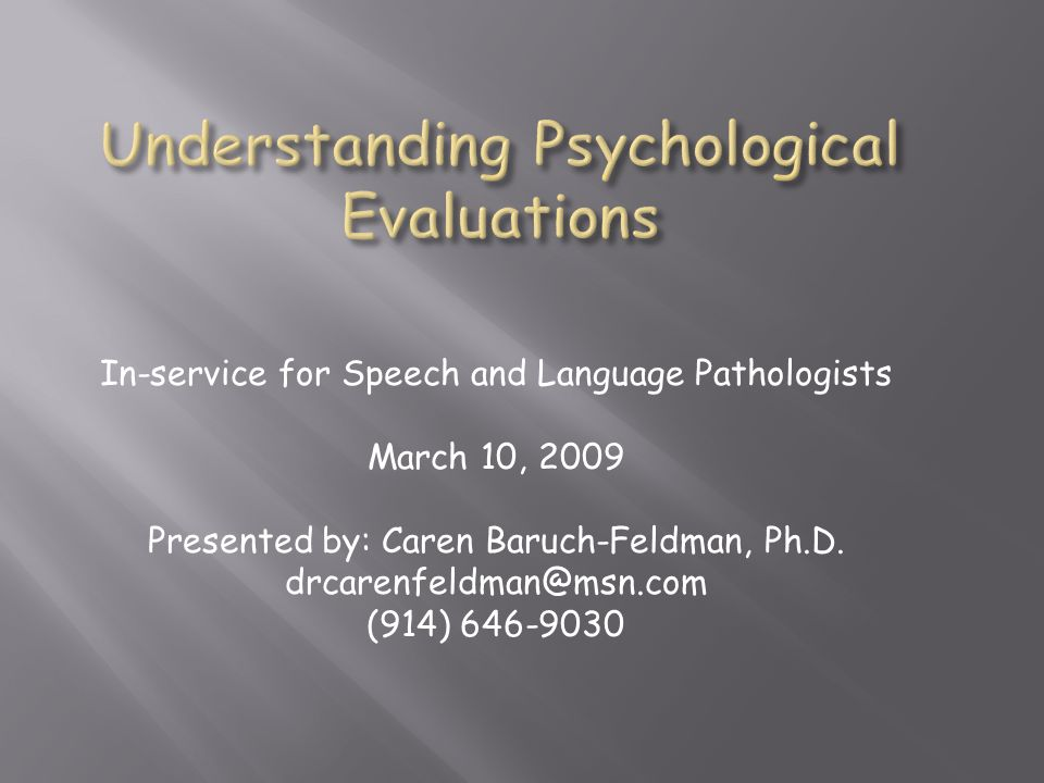 In-service for Speech and Language Pathologists March 10, 2009 Presented by: Caren Baruch-Feldman, Ph.D. drcarenfeldman@msn.com (914) 646-9030