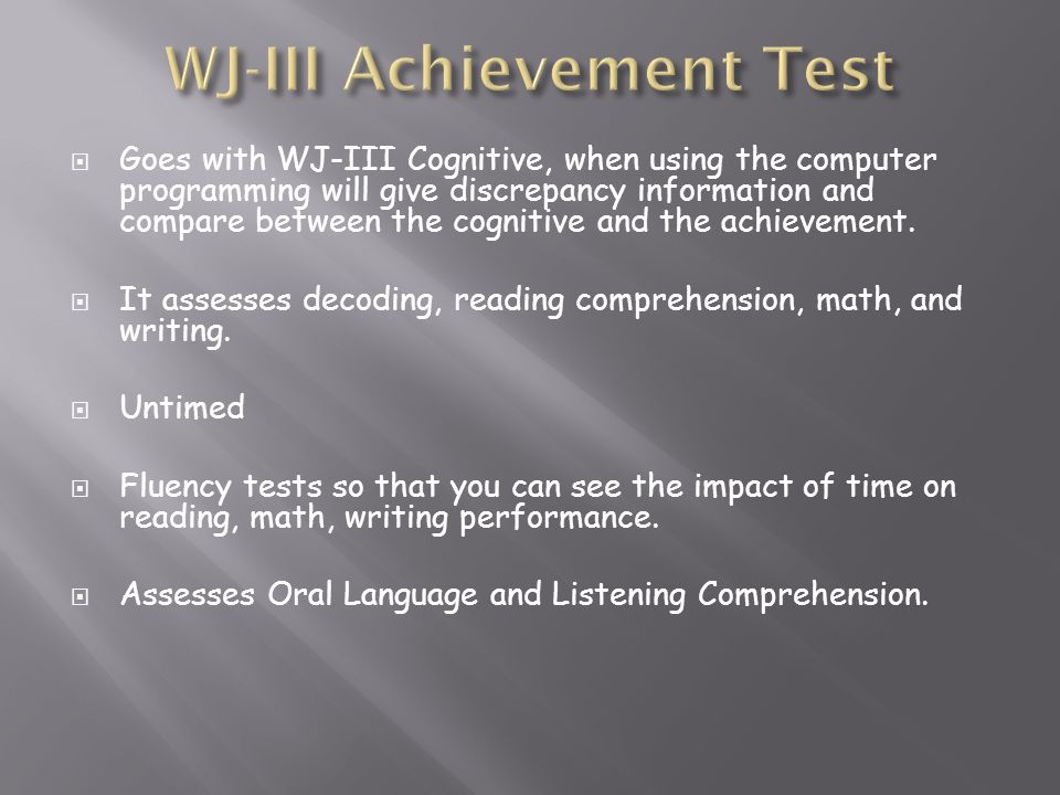 Goes with WJ-III Cognitive, when using the computer programming will give discrepancy information and compare between the cognitive and the achievemen