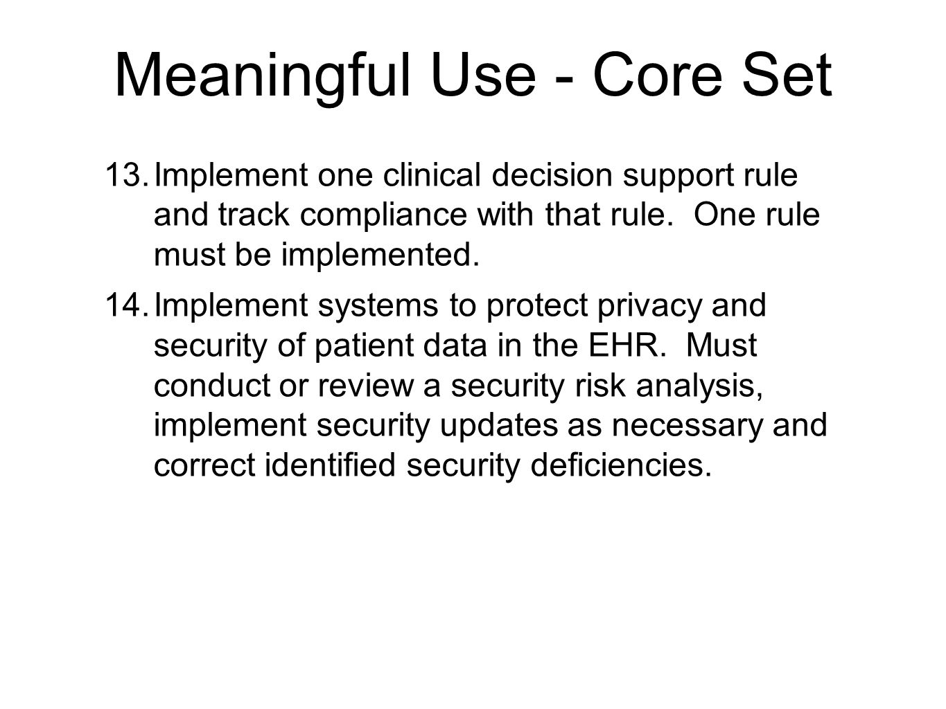 Meaningful Use - Core Set 13. Implement one clinical decision support rule and track compliance with that rule. One rule must be implemented. 14. Impl