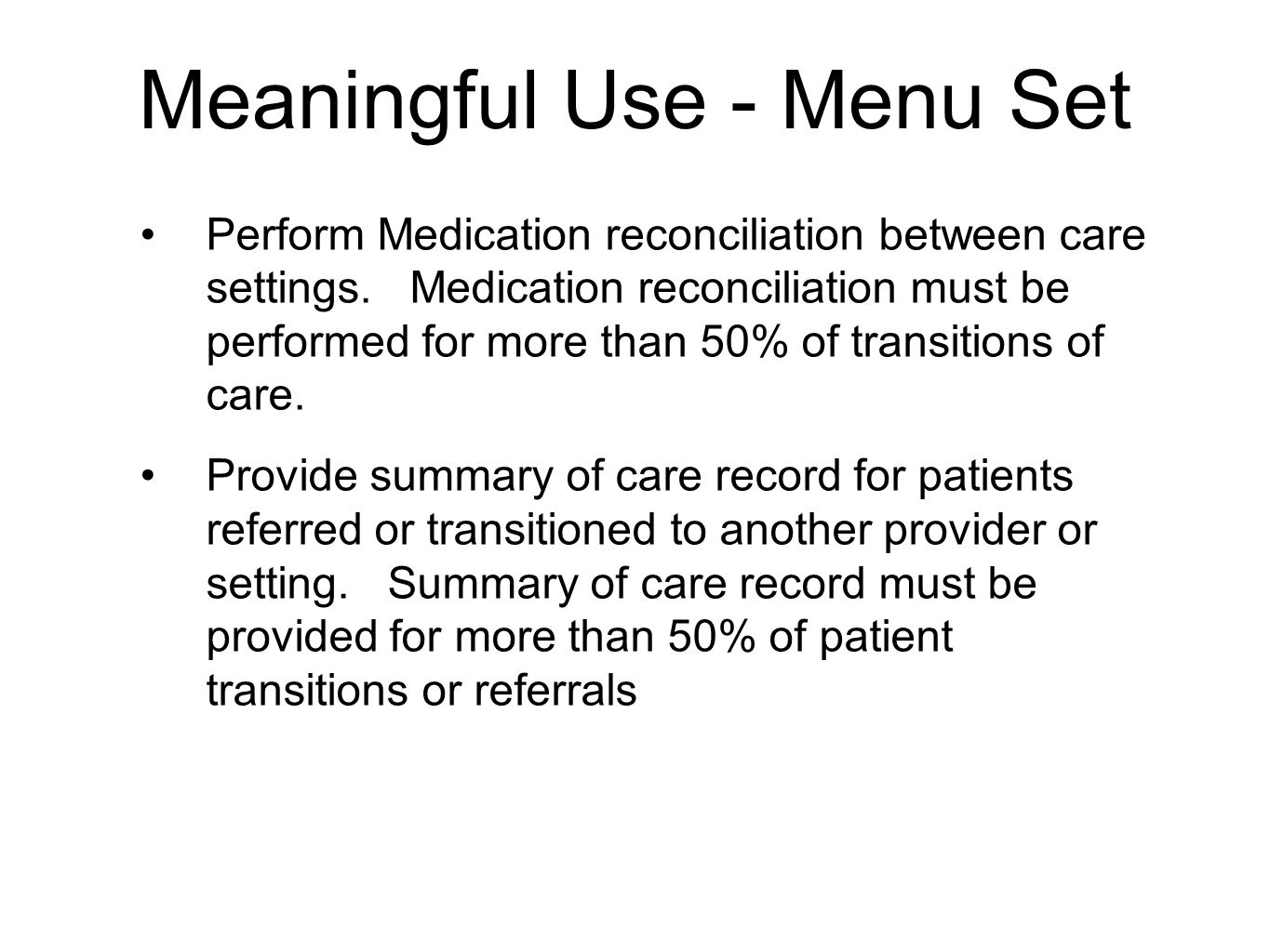 Meaningful Use - Menu Set Perform Medication reconciliation between care settings. Medication reconciliation must be performed for more than 50% of tr
