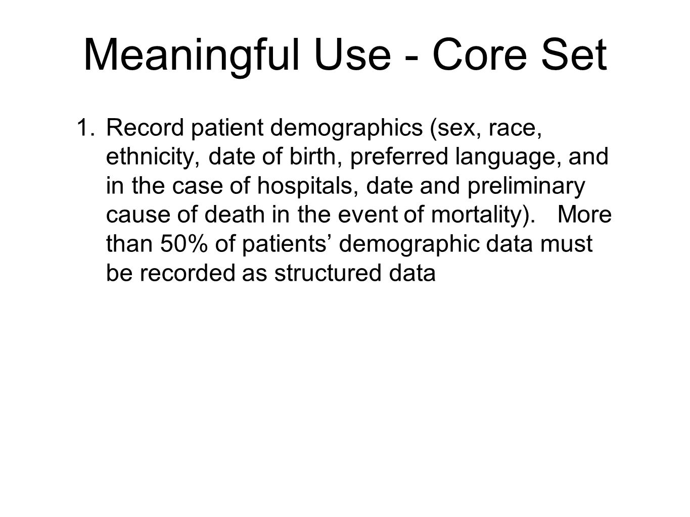 Meaningful Use - Core Set 1. Record patient demographics (sex, race, ethnicity, date of birth, preferred language, and in the case of hospitals, date