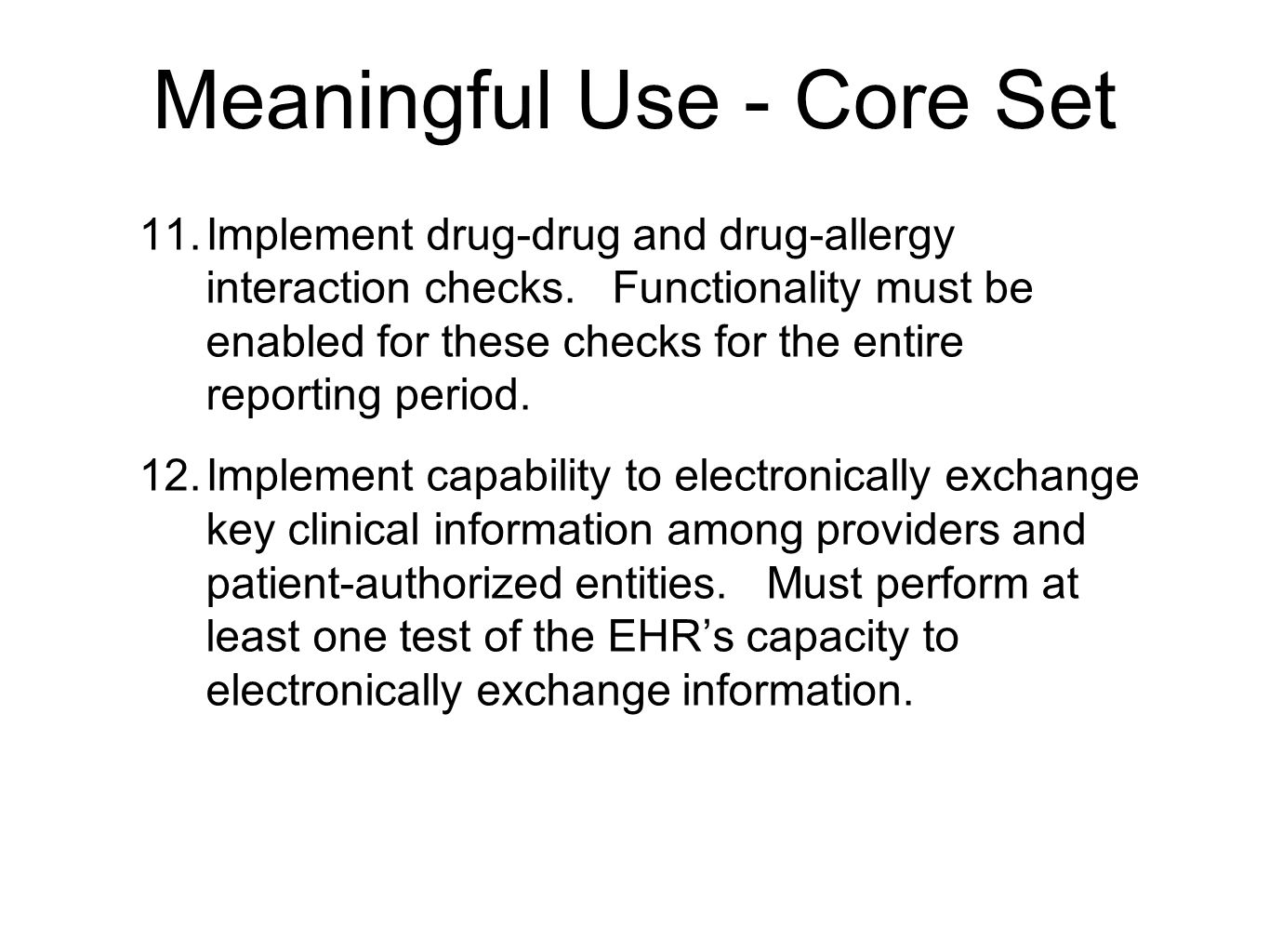 Meaningful Use - Core Set 11. Implement drug-drug and drug-allergy interaction checks. Functionality must be enabled for these checks for the entire r