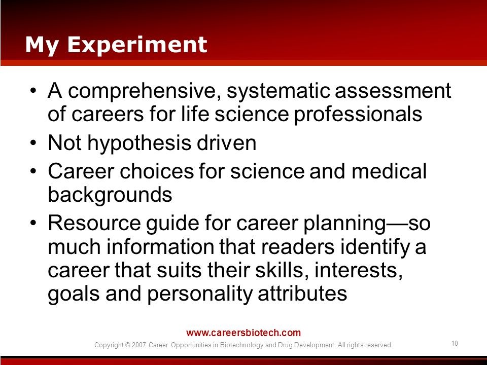 www.careersbiotech.com Copyright © 2007 Career Opportunities in Biotechnology and Drug Development. All rights reserved. 10 My Experiment A comprehens