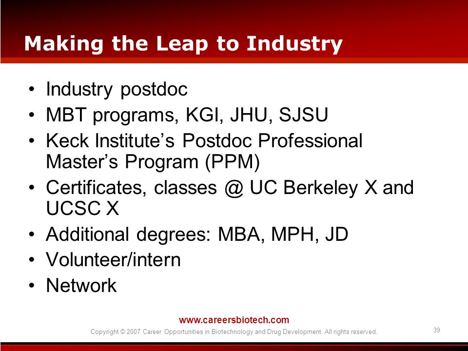 www.careersbiotech.com Copyright © 2007 Career Opportunities in Biotechnology and Drug Development. All rights reserved. 39 Making the Leap to Industr