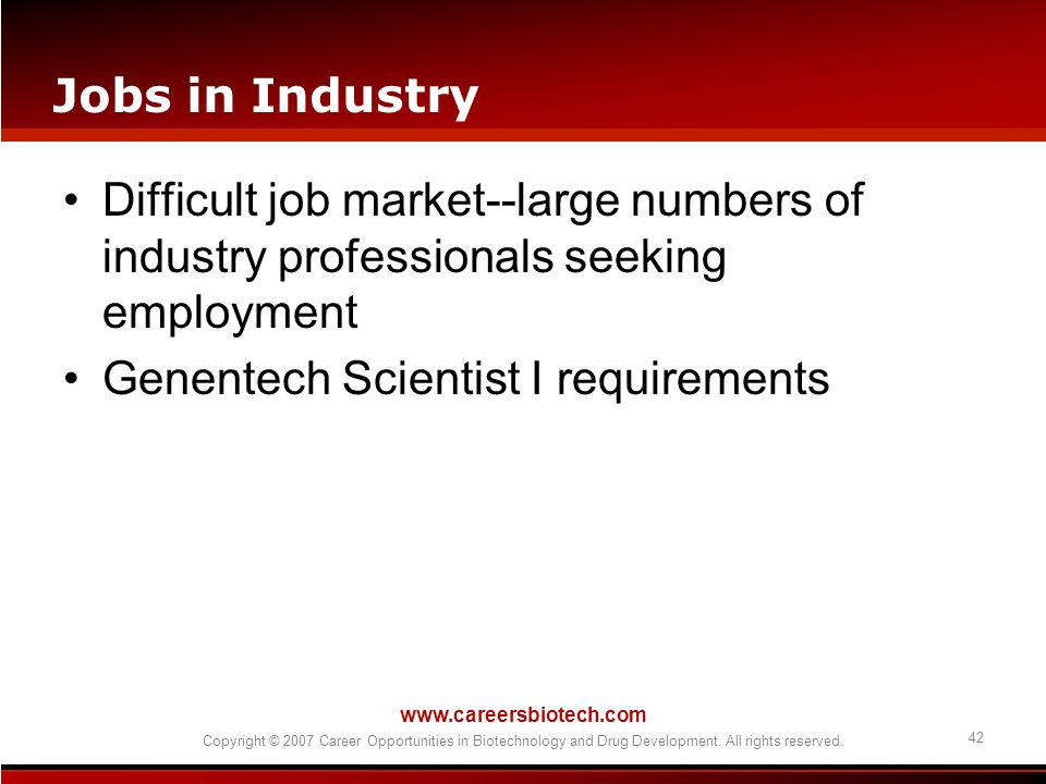 www.careersbiotech.com Copyright © 2007 Career Opportunities in Biotechnology and Drug Development. All rights reserved. 42 Jobs in Industry Difficult