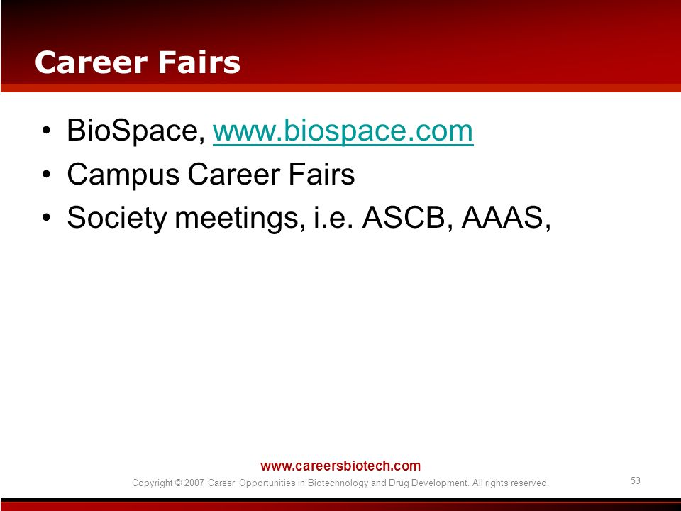 www.careersbiotech.com Copyright © 2007 Career Opportunities in Biotechnology and Drug Development. All rights reserved. 53 Career Fairs BioSpace, www