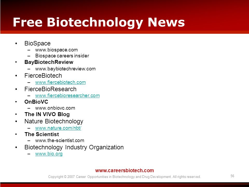 www.careersbiotech.com Copyright © 2007 Career Opportunities in Biotechnology and Drug Development. All rights reserved. 56 Free Biotechnology News Bi
