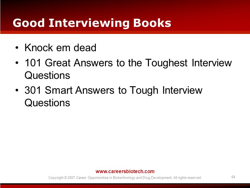 www.careersbiotech.com Copyright © 2007 Career Opportunities in Biotechnology and Drug Development. All rights reserved. 64 Good Interviewing Books Kn