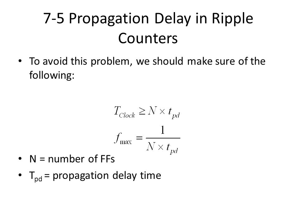 To avoid this problem, we should make sure of the following: N = number of FFs T pd = propagation delay time