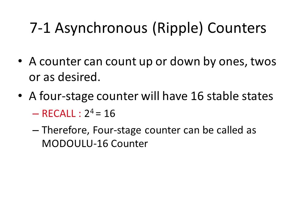 7-15 Shift Register Counters Ring Counter (circulating shift register) Last FF shifts its value to first FF Uses D-type FFs (JK FFs can also be used) Must start with only one FF in the 1 state and all others in the 0 state.