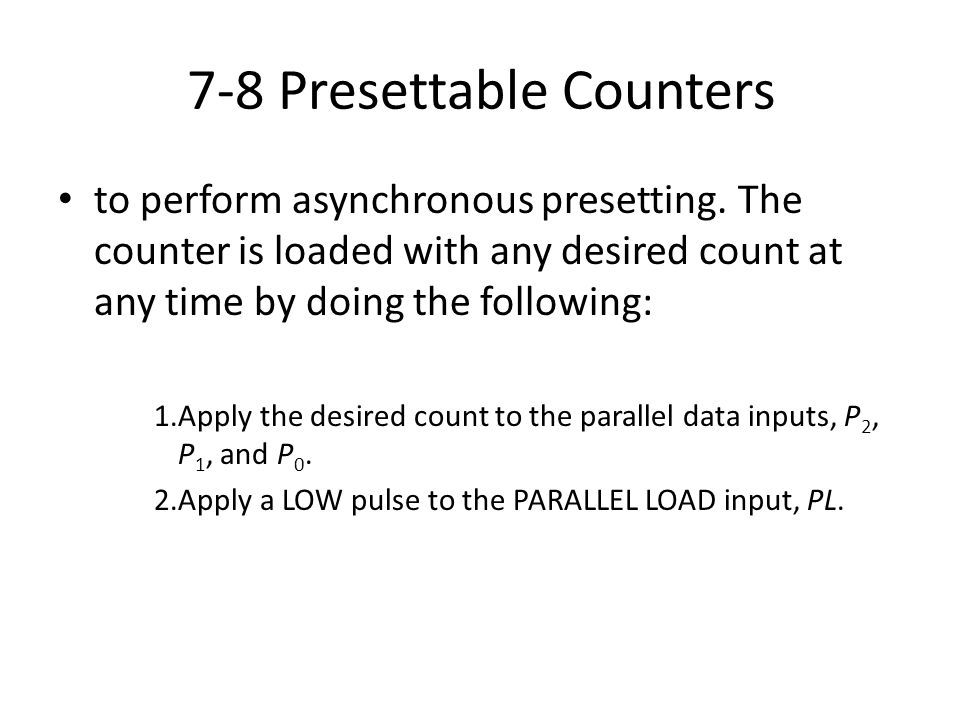 to perform asynchronous presetting. The counter is loaded with any desired count at any time by doing the following: 1.Apply the desired count to the