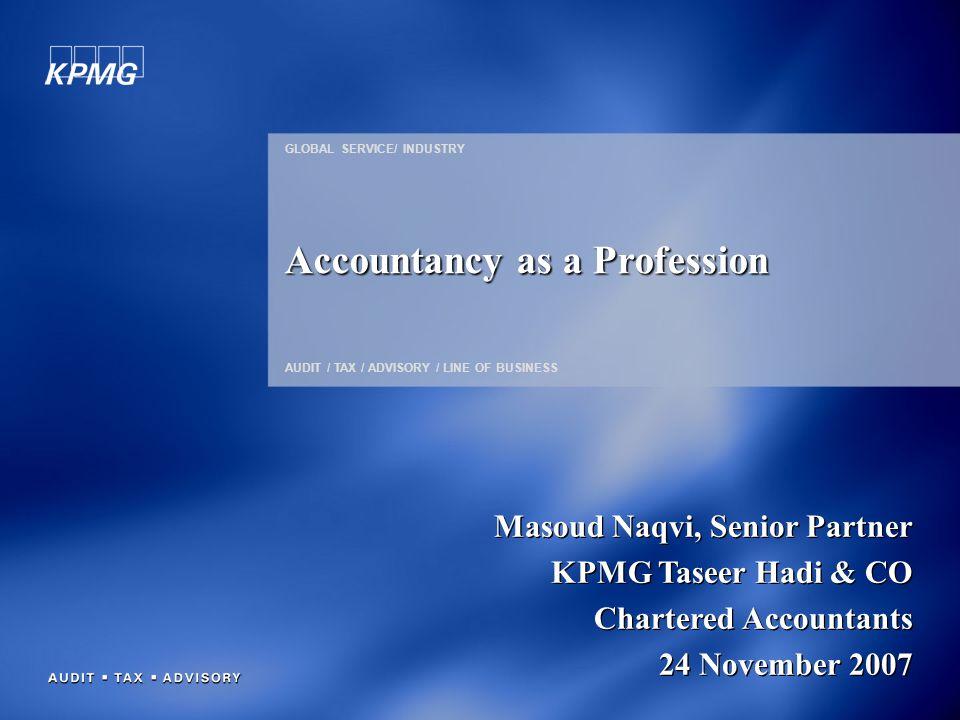 Masoud Naqvi, Senior Partner KPMG Taseer Hadi & CO Chartered Accountants 24 November 2007 Masoud Naqvi, Senior Partner KPMG Taseer Hadi & CO Chartered