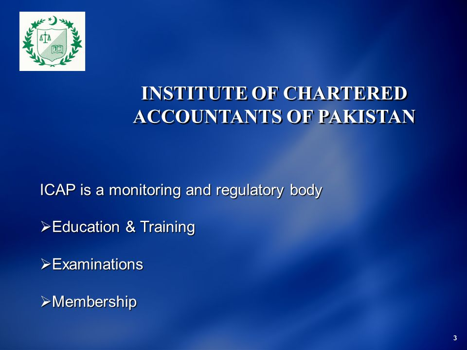3 ICAP is a monitoring and regulatory body Education & Training Education & Training Examinations Examinations Membership Membership INSTITUTE OF CHAR