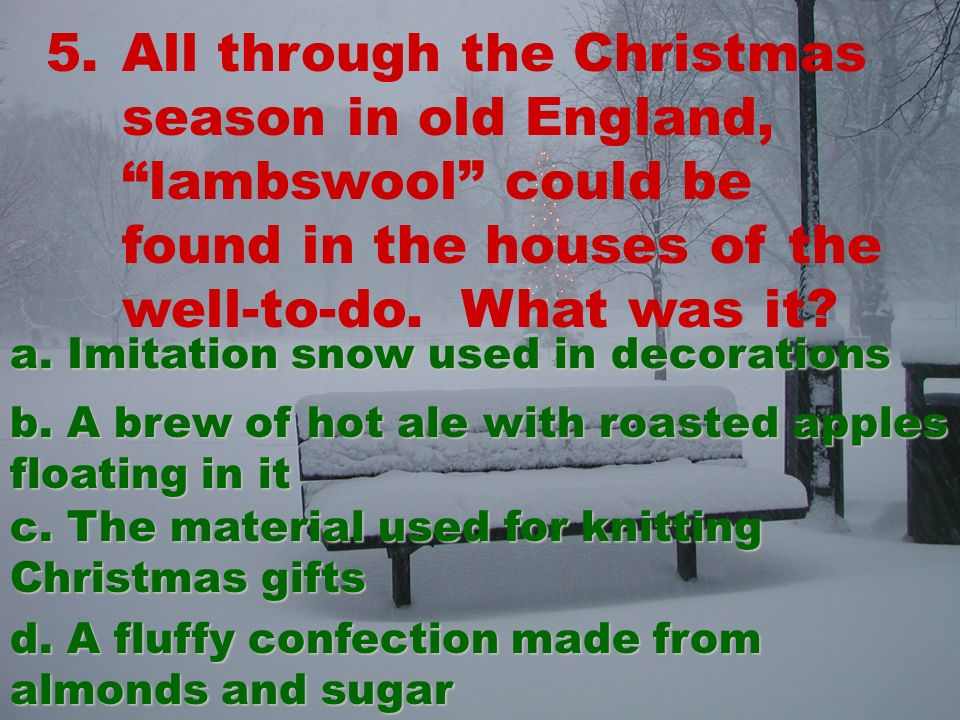 5.All through the Christmas season in old England, lambswool could be found in the houses of the well-to-do.