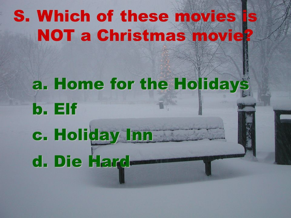 S.Which of these movies is NOT a Christmas movie. a.
