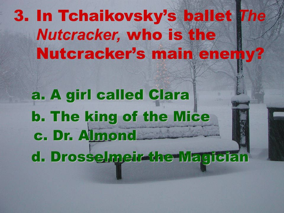 3.In Tchaikovskys ballet The Nutcracker, who is the Nutcrackers main enemy.