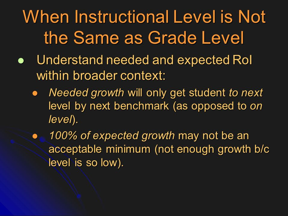 When Instructional Level is Not the Same as Grade Level Understand needed and expected RoI within broader context: Understand needed and expected RoI