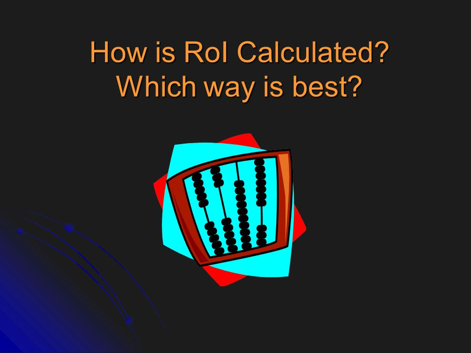 How is RoI Calculated? Which way is best?