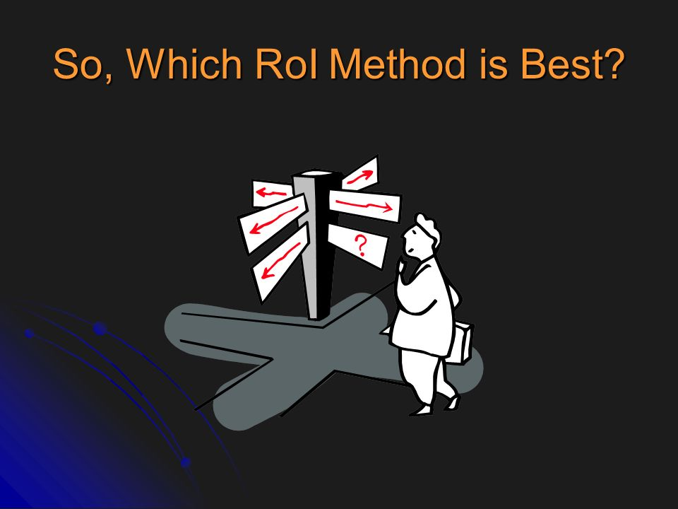 So, Which RoI Method is Best?