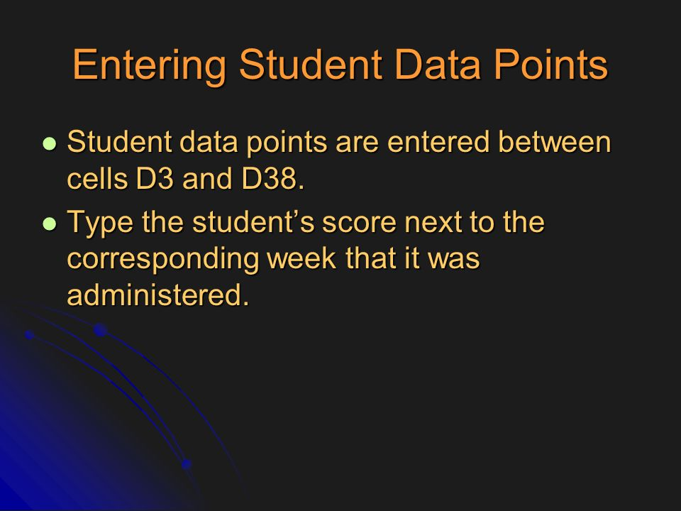 Entering Student Data Points Student data points are entered between cells D3 and D38. Student data points are entered between cells D3 and D38. Type
