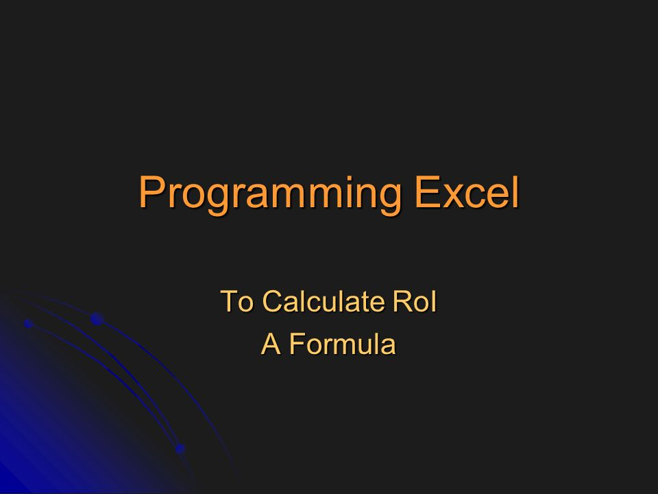 Programming Excel To Calculate RoI A Formula