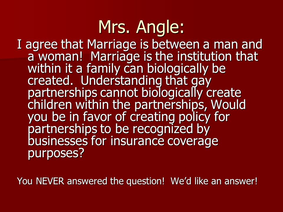 Mrs. Angle: I agree that Marriage is between a man and a woman.
