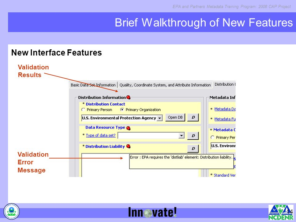 EPA and Partners Metadata Training Program: 2008 CAP Project 14 Brief Walkthrough of New Features New Interface Features Validation Error Message Validation Results