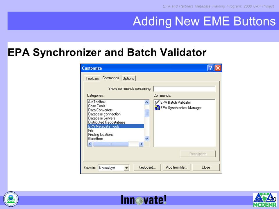 EPA and Partners Metadata Training Program: 2008 CAP Project 20 Adding New EME Buttons EPA Synchronizer and Batch Validator