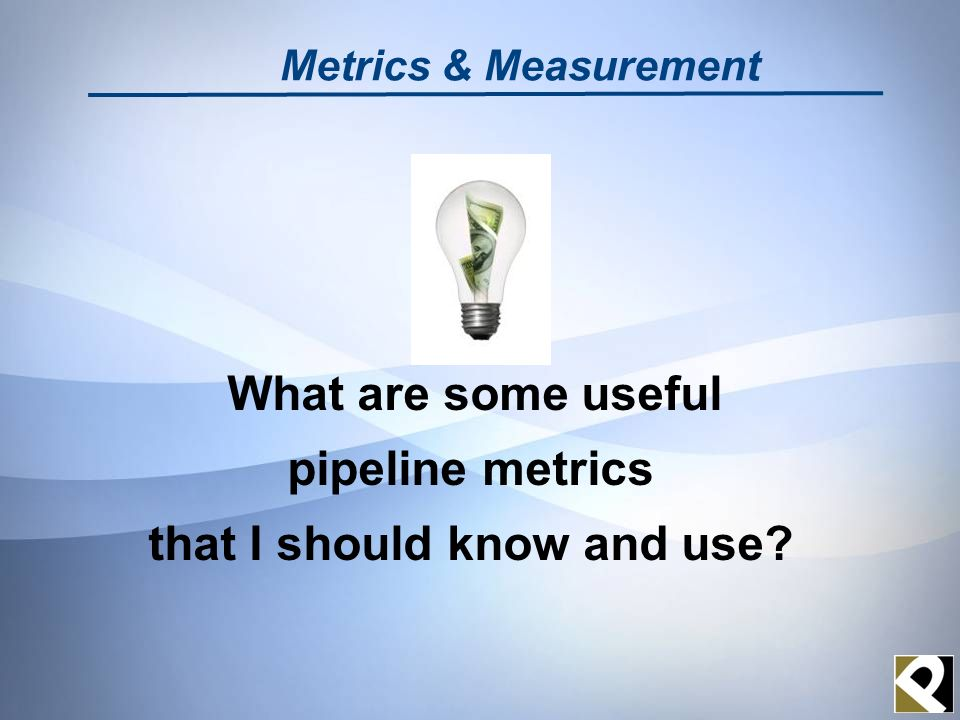 What are some useful pipeline metrics that I should know and use? Metrics & Measurement