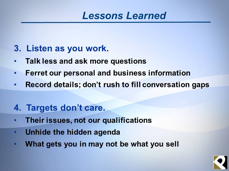 3. Listen as you work. Talk less and ask more questions Ferret our personal and business information Record details; dont rush to fill conversation ga