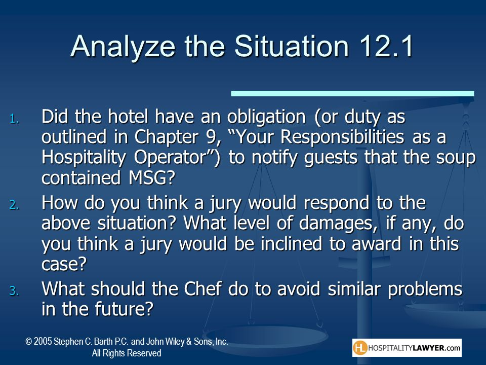 © 2005 Stephen C. Barth P.C. and John Wiley & Sons, Inc. All Rights Reserved Analyze the Situation 12.1 1. Did the hotel have an obligation (or duty a