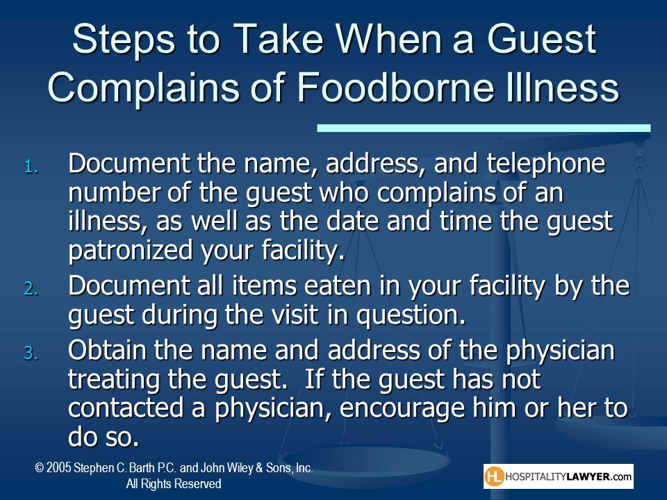 © 2005 Stephen C. Barth P.C. and John Wiley & Sons, Inc. All Rights Reserved Steps to Take When a Guest Complains of Foodborne Illness 1. Document the