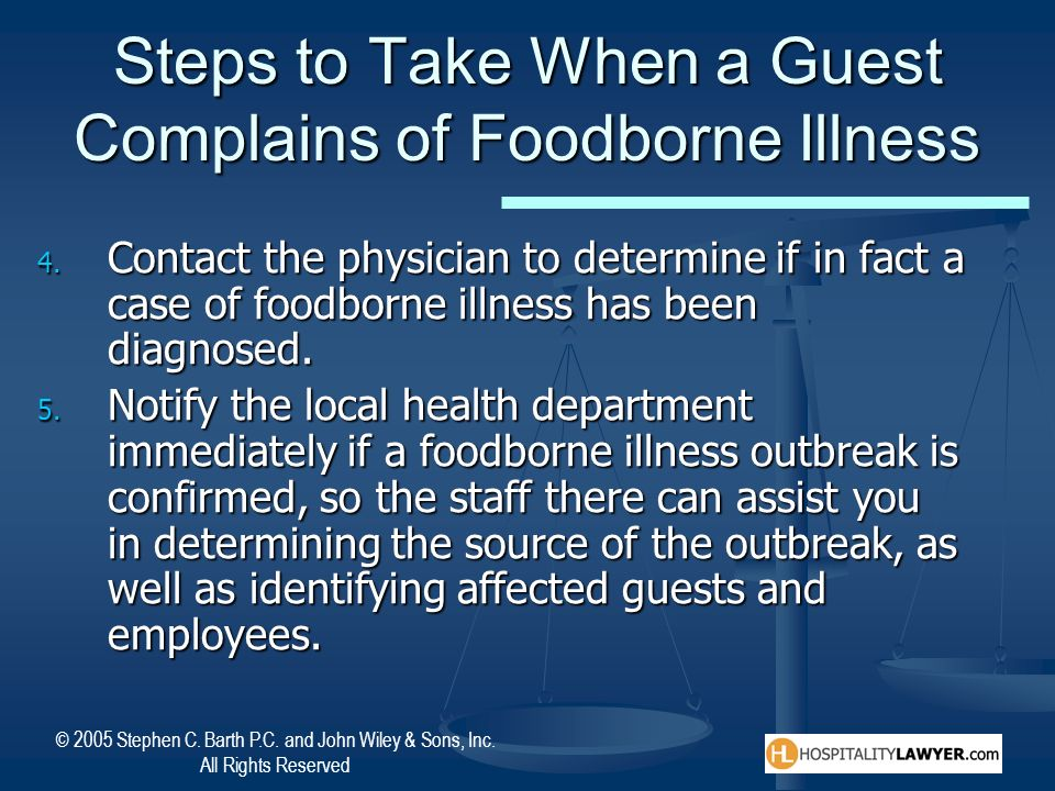 © 2005 Stephen C. Barth P.C. and John Wiley & Sons, Inc. All Rights Reserved Steps to Take When a Guest Complains of Foodborne Illness 4. Contact the