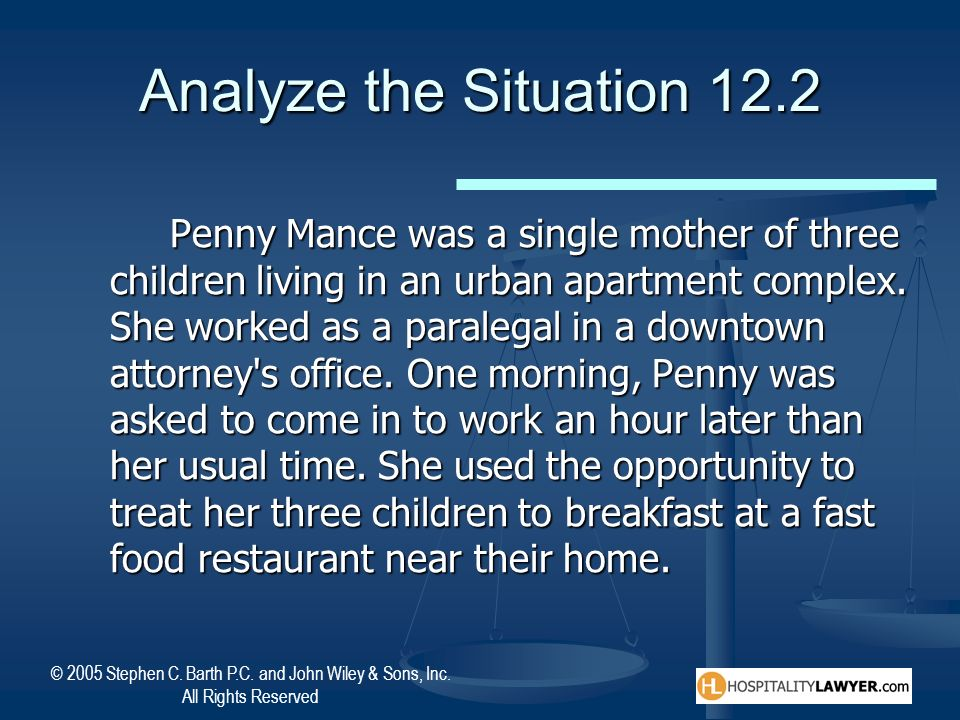 © 2005 Stephen C. Barth P.C. and John Wiley & Sons, Inc. All Rights Reserved Analyze the Situation 12.2 Penny Mance was a single mother of three child
