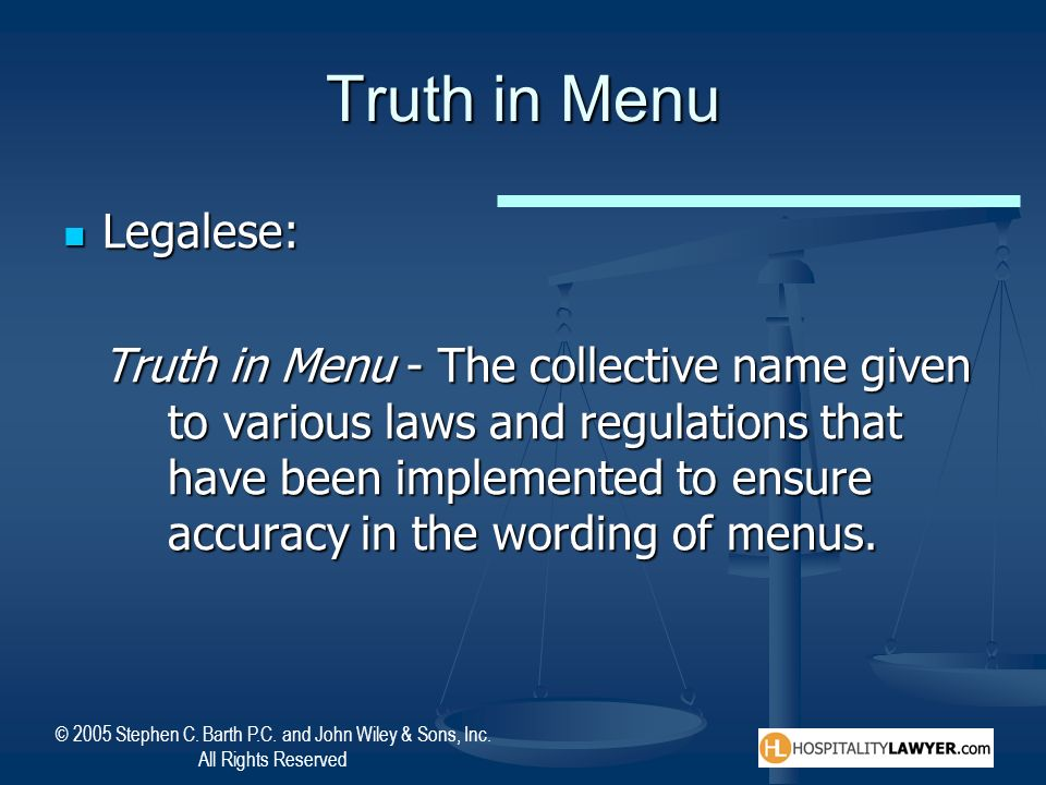 © 2005 Stephen C. Barth P.C. and John Wiley & Sons, Inc. All Rights Reserved Truth in Menu Legalese: Legalese: Truth in Menu - The collective name giv